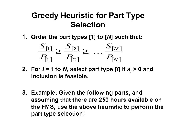 Greedy Heuristic for Part Type Selection 1. Order the part types [1] to [N]