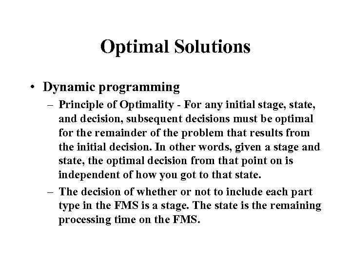 Optimal Solutions • Dynamic programming – Principle of Optimality - For any initial stage,