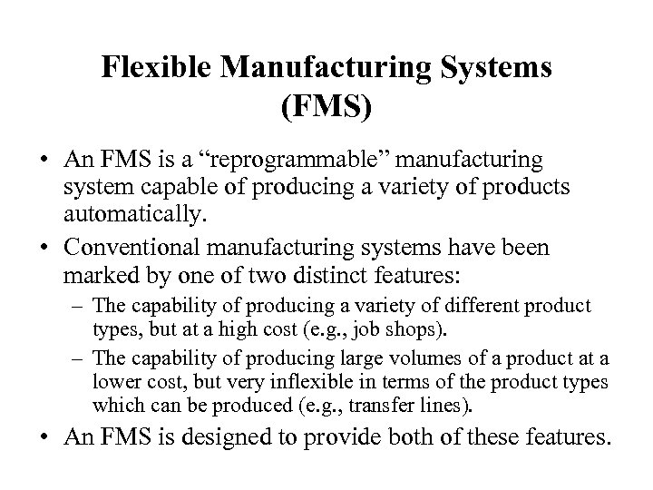 """Flexible Manufacturing Systems (FMS) • An FMS is a """"reprogrammable"""" manufacturing system capable of"""