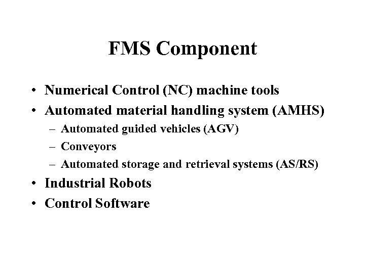 FMS Component • Numerical Control (NC) machine tools • Automated material handling system (AMHS)