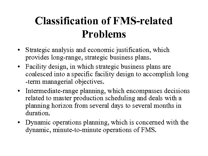 Classification of FMS-related Problems • Strategic analysis and economic justification, which provides long-range, strategic