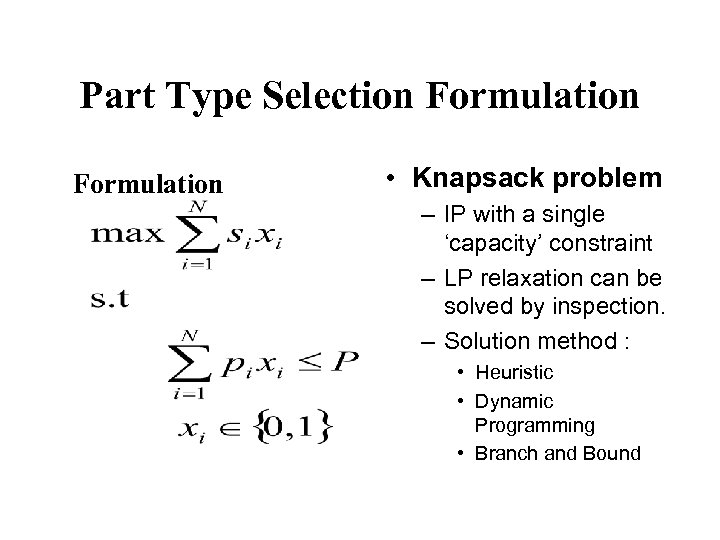 Part Type Selection Formulation • Knapsack problem – IP with a single 'capacity' constraint