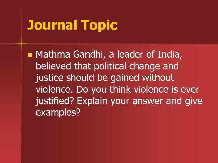 Journal Topic n Mathma Gandhi, a leader of India, believed that political change and