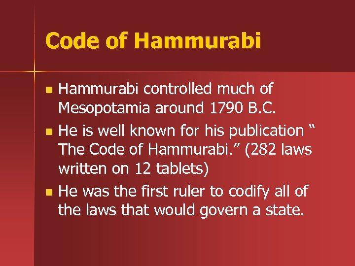 Code of Hammurabi controlled much of Mesopotamia around 1790 B. C. n He is