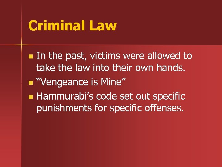 Criminal Law In the past, victims were allowed to take the law into their