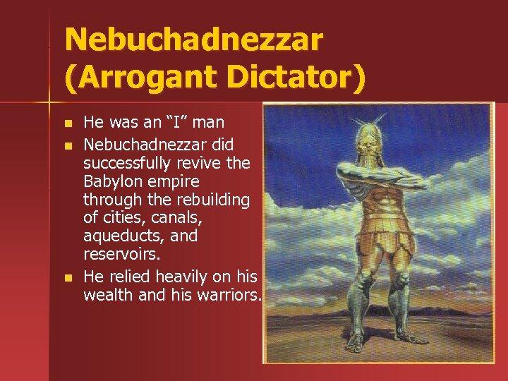 """Nebuchadnezzar (Arrogant Dictator) n n n He was an """"I"""" man Nebuchadnezzar did successfully"""