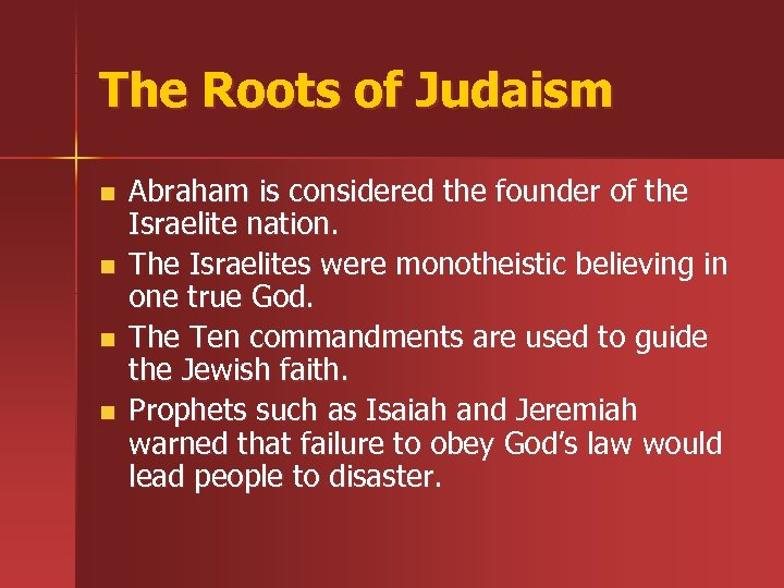 The Roots of Judaism n n Abraham is considered the founder of the Israelite