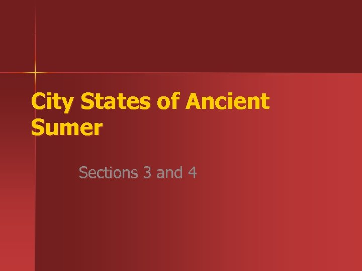 City States of Ancient Sumer Sections 3 and 4