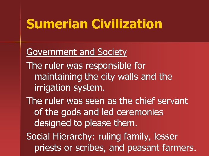 Sumerian Civilization Government and Society The ruler was responsible for maintaining the city walls