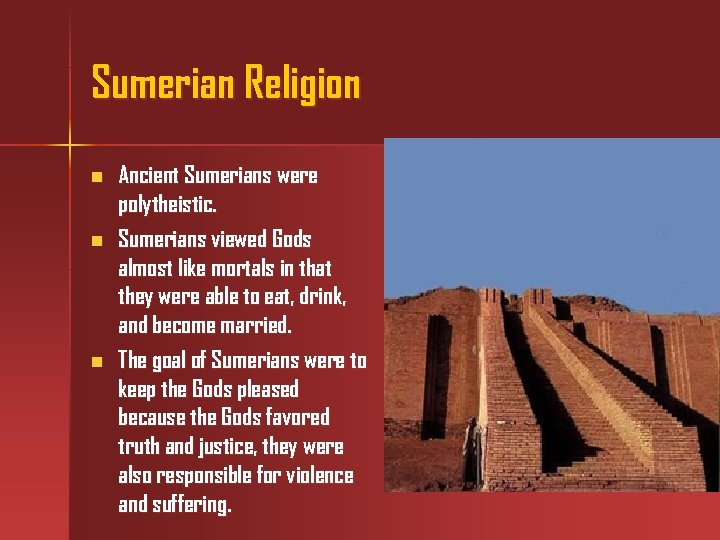 Sumerian Religion n Ancient Sumerians were polytheistic. Sumerians viewed Gods almost like mortals in