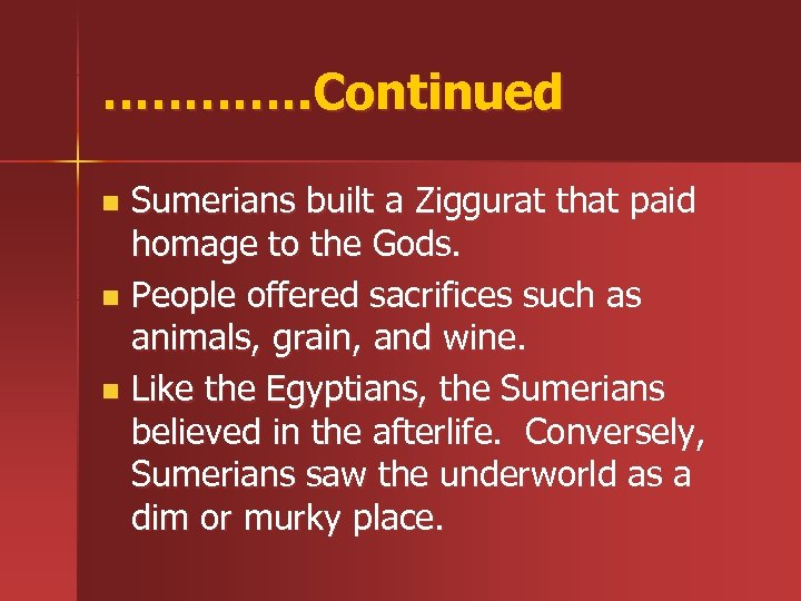 …………. Continued Sumerians built a Ziggurat that paid homage to the Gods. n People