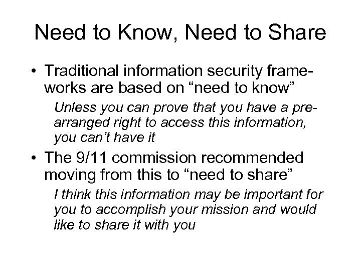 Need to Know, Need to Share • Traditional information security frameworks are based on