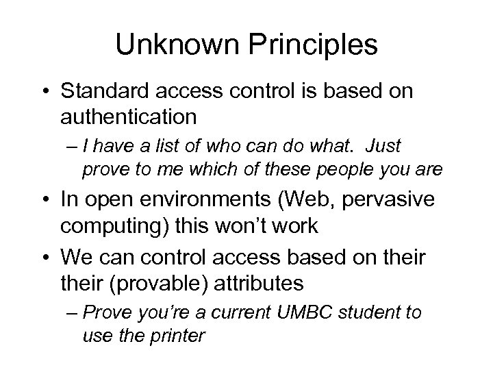 Unknown Principles • Standard access control is based on authentication – I have a