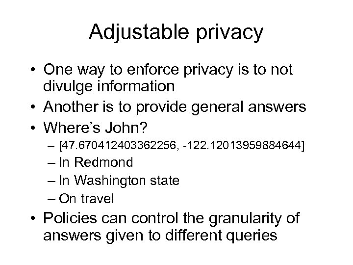 Adjustable privacy • One way to enforce privacy is to not divulge information •