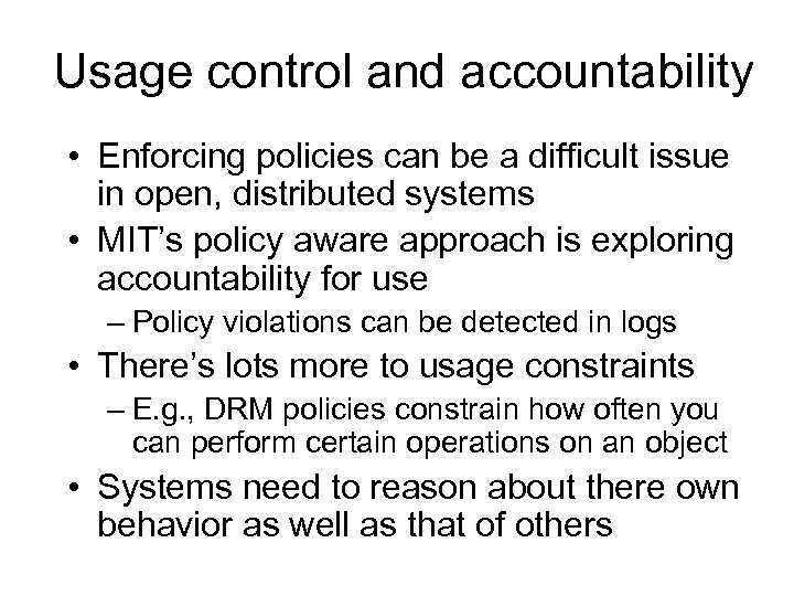 Usage control and accountability • Enforcing policies can be a difficult issue in open,