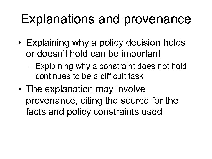 Explanations and provenance • Explaining why a policy decision holds or doesn't hold can