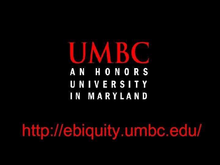http: //ebiquity. umbc. edu/