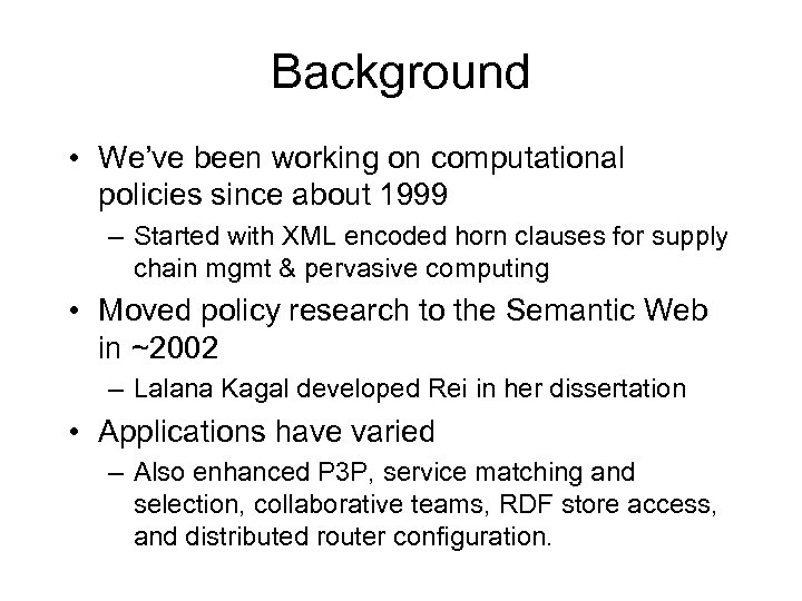Background • We've been working on computational policies since about 1999 – Started with