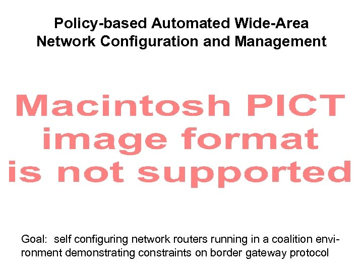 Policy-based Automated Wide-Area Network Configuration and Management Goal: self configuring network routers running in