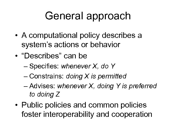 "General approach • A computational policy describes a system's actions or behavior • ""Describes"""