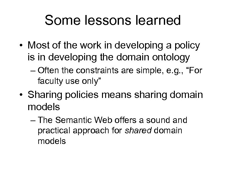 Some lessons learned • Most of the work in developing a policy is in