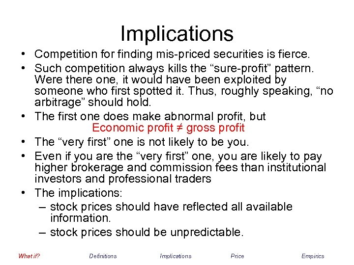Implications • Competition for finding mis-priced securities is fierce. • Such competition always kills