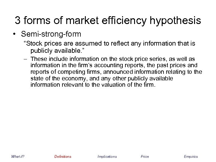 "3 forms of market efficiency hypothesis • Semi-strong-form ""Stock prices are assumed to reflect"