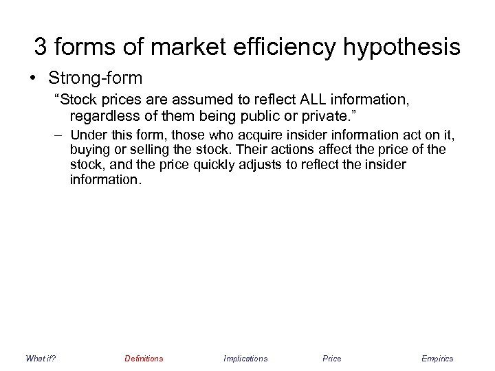 "3 forms of market efficiency hypothesis • Strong-form ""Stock prices are assumed to reflect"