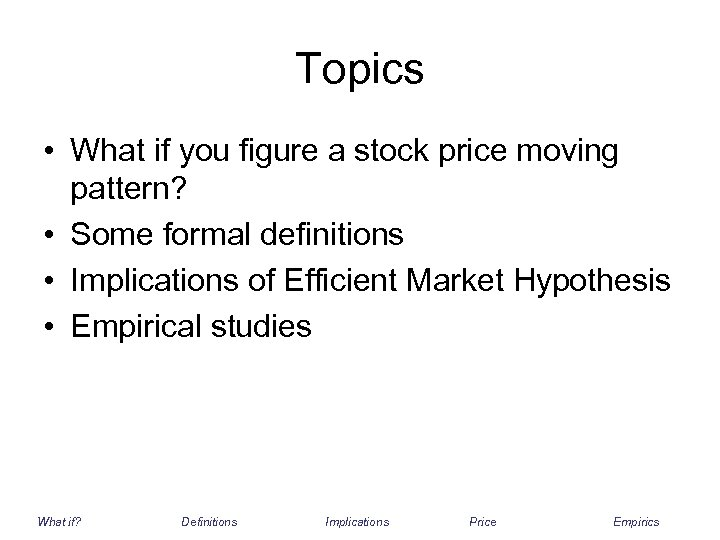 Topics • What if you figure a stock price moving pattern? • Some formal