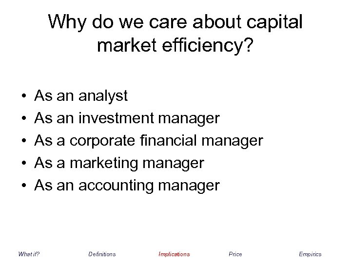 Why do we care about capital market efficiency? • • • As an analyst