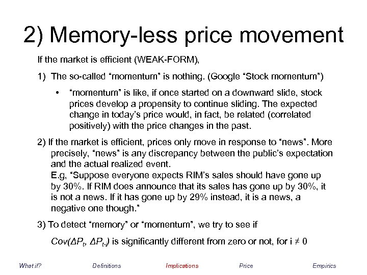 "2) Memory-less price movement If the market is efficient (WEAK-FORM), 1) The so-called ""momentum"""