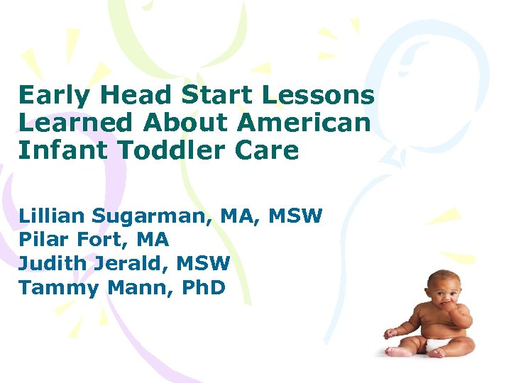 Early Head Start Lessons Learned About American Infant Toddler Care Lillian Sugarman, MA, MSW