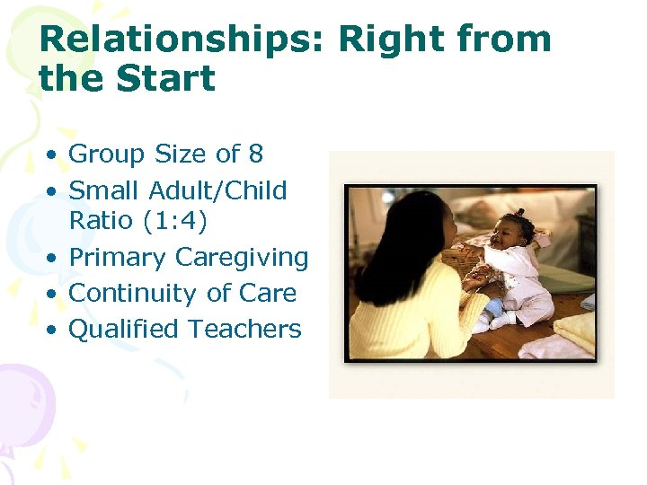 Relationships: Right from the Start • Group Size of 8 • Small Adult/Child Ratio