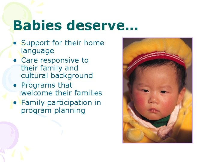 Babies deserve… • Support for their home language • Care responsive to their family