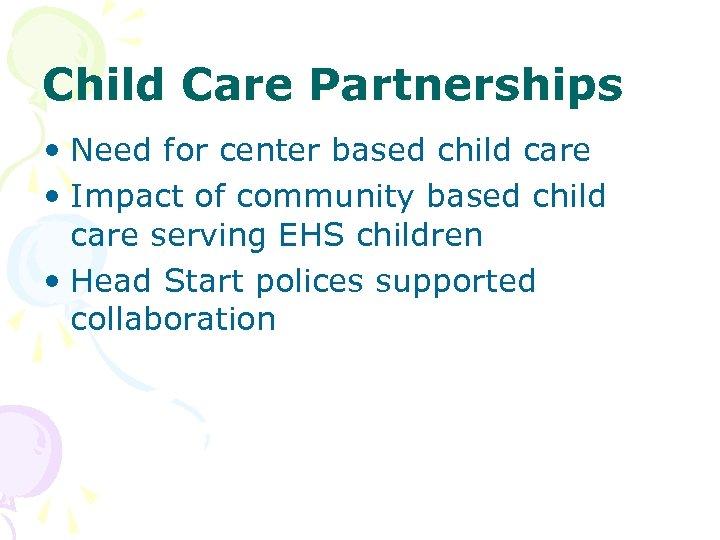 Child Care Partnerships • Need for center based child care • Impact of community