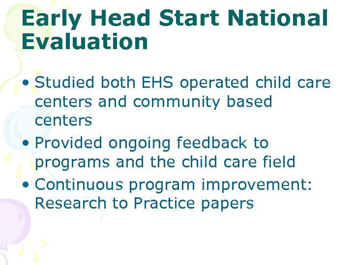 Early Head Start National Evaluation • Studied both EHS operated child care centers and