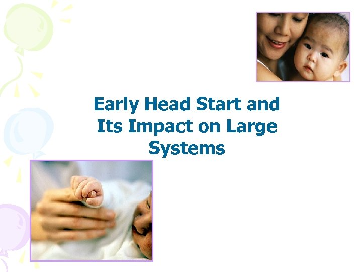 Early Head Start and Its Impact on Large Systems