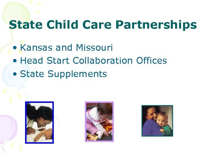 State Child Care Partnerships • Kansas and Missouri • Head Start Collaboration Offices •