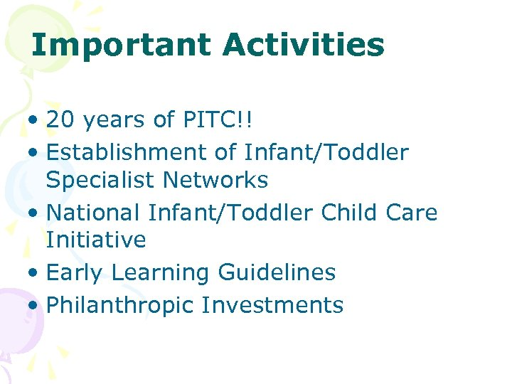 Important Activities • 20 years of PITC!! • Establishment of Infant/Toddler Specialist Networks •