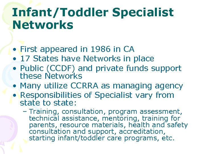 Infant/Toddler Specialist Networks • First appeared in 1986 in CA • 17 States have