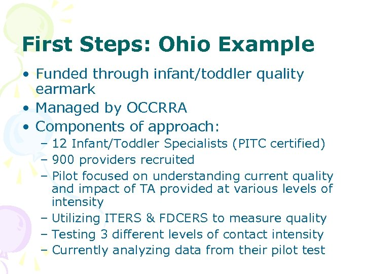 First Steps: Ohio Example • Funded through infant/toddler quality earmark • Managed by OCCRRA