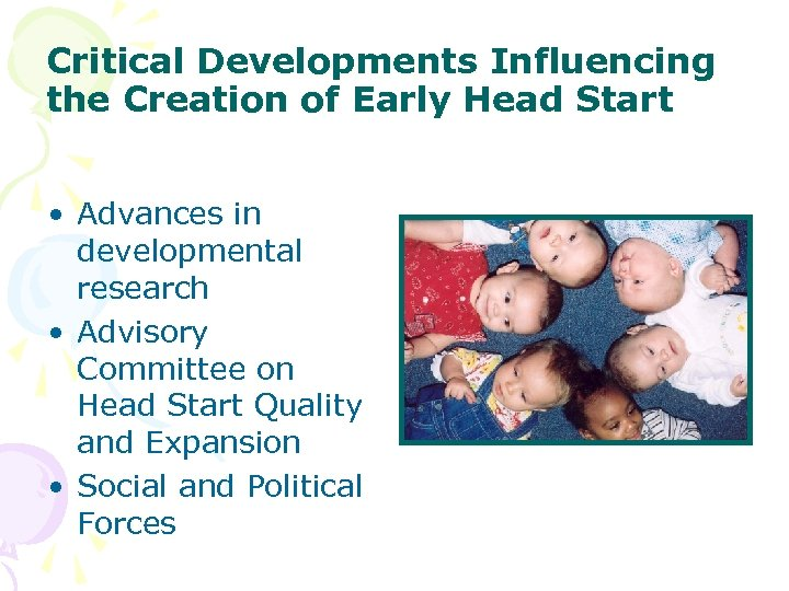 Critical Developments Influencing the Creation of Early Head Start • Advances in developmental research