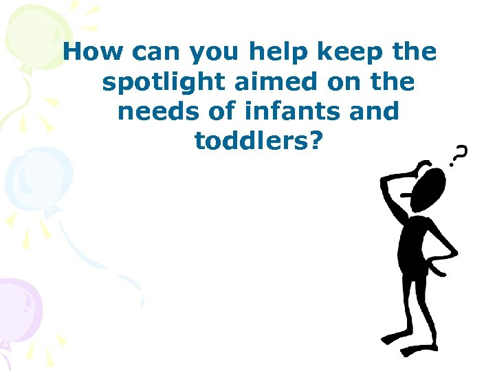How can you help keep the spotlight aimed on the needs of infants and