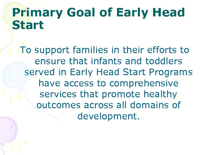 Primary Goal of Early Head Start To support families in their efforts to ensure