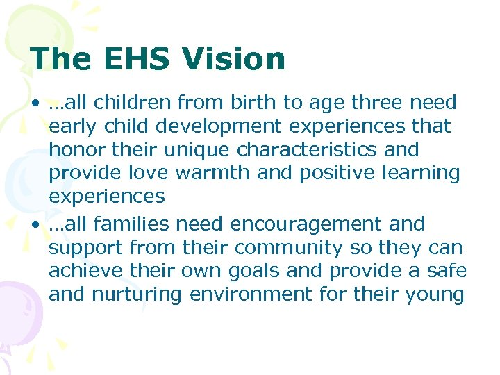 The EHS Vision • …all children from birth to age three need early child