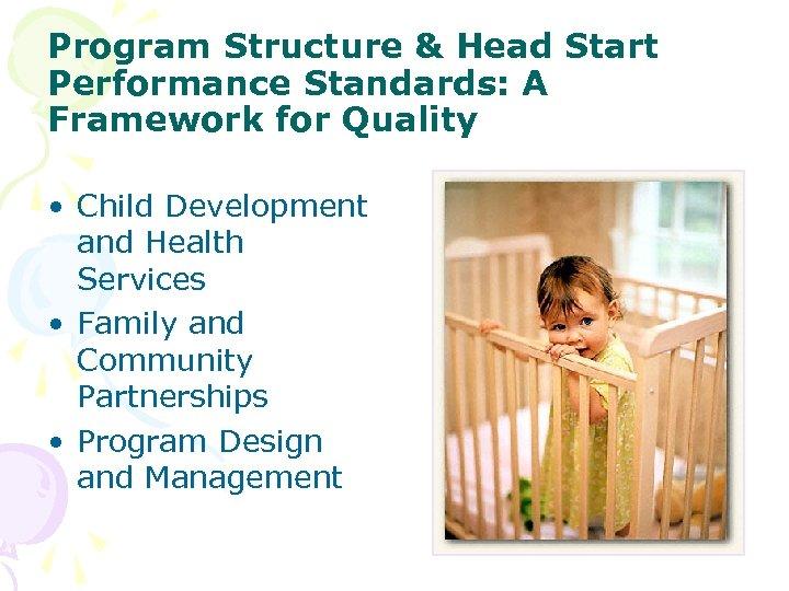 Program Structure & Head Start Performance Standards: A Framework for Quality • Child Development