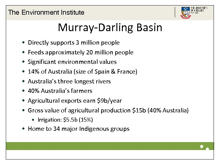 The Environment Institute Murray-Darling Basin • • Directly supports 3 million people Feeds approximately