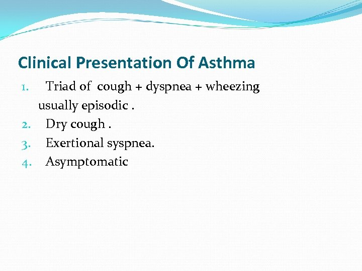 Clinical Presentation Of Asthma Triad of cough + dyspnea + wheezing usually episodic. 2.