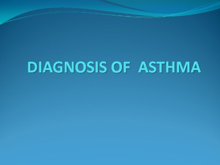 DIAGNOSIS OF ASTHMA