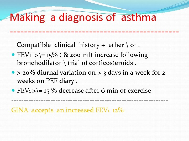 Making a diagnosis of asthma -----------------------Compatible clinical history + ether  or. FEV 1